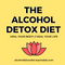 The Alcohol Detox Diet