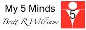 My 5 Minds - Brett R. Williams