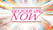 Get Your Life Now!