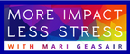 More Impact, Less Stress with Mari Geasair
