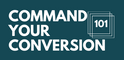 Command Your Conversion