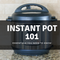 Instant Pot 101