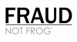 Fraud Not Frog