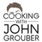 Cooking With John Grouber