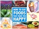 How to Eat Foods that Make You Happy