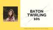 Baton Twirling 101