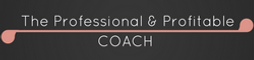 The Professional and Profitable Coach