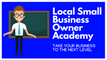 Local Small Business Owner Academy | Training for Local Small Business Owners