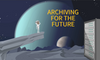 Archiving for the Future
