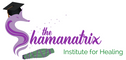 The Shamanatrix Institute for Healing