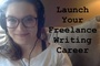 Launch Your Freelance Writing Career