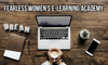 Fearless Women's E-Learning Academy