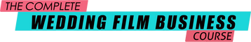 The Complete Wedding Film Business