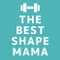 The Best Shape Mama
