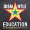 Dismantle Education