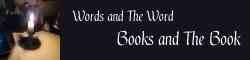 Words and The Word; Books and the Book