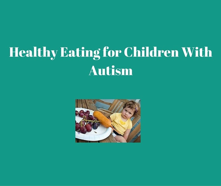 2fx74ozs7cldqij9ihxh healthy%20eating%20for%20children%20with%20autism