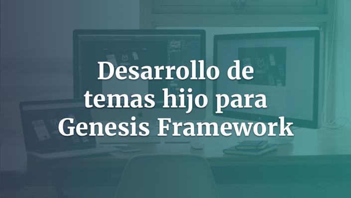 Desarrollo de temas hijo para Genesis Framework