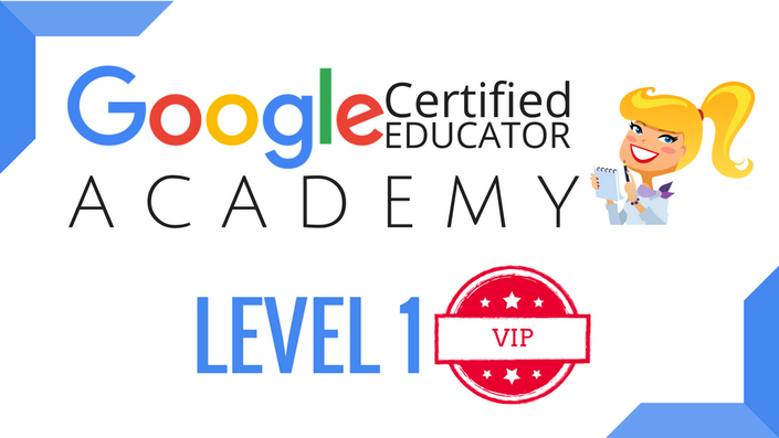 VIP: The Google Certified Educator Academy (Level 1