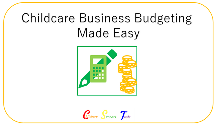 childcare business budgeting made easy childcare success tools
