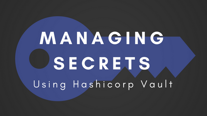 Managing Secrets with Hashicorp Vault | Secret Things