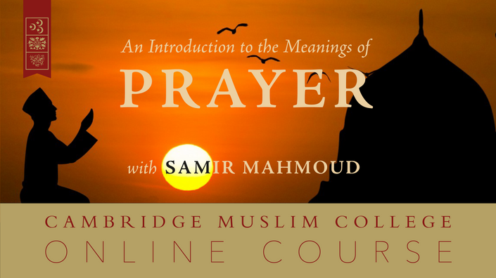 An Introduction to the Meanings of Prayer | Cambridge Muslim College